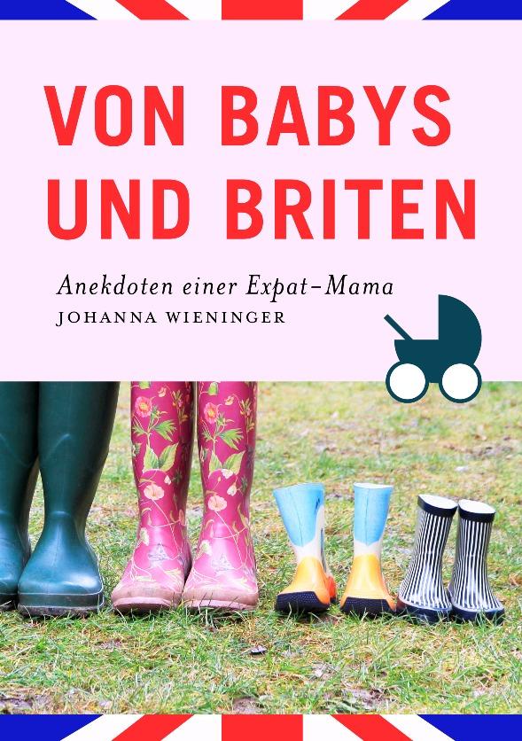 Von Babys und Briten - www.expatmamas.de/blog/ - #imauslandzuhause #johannawieninger #lebeninengland