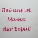 Wenn Mama der Expat ist - www.expatmamas.de/ - #expatleben #expatmamas #imauslandzuhause