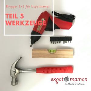 Blogger 1x1 für Expatmamas: Werkzeuge - www.expatmamas.de/blog/ - #bloggen #expatblog #blogtipps #expatleben